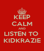 KEEP CALM AND LISTEN TO  KIDKRAZIE - Personalised Poster A4 size