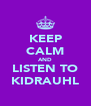 KEEP CALM AND LISTEN TO KIDRAUHL - Personalised Poster A4 size
