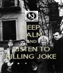 KEEP CALM AND LISTEN TO KILLING JOKE - Personalised Poster A4 size