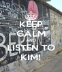 KEEP CALM AND LISTEN TO KIM! - Personalised Poster A4 size