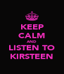 KEEP CALM AND LISTEN TO KIRSTEEN - Personalised Poster A4 size