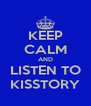 KEEP CALM AND LISTEN TO KISSTORY - Personalised Poster A4 size