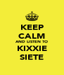 KEEP CALM AND LISTEN TO KIXXIE SIETE - Personalised Poster A4 size