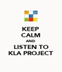 KEEP CALM AND LISTEN TO KLA PROJECT - Personalised Poster A4 size