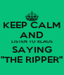 """KEEP CALM AND LISTEN TO KLAUS SAYING """"THE RIPPER"""" - Personalised Poster A4 size"""