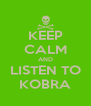 KEEP CALM AND LISTEN TO KOBRA - Personalised Poster A4 size