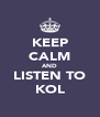 KEEP CALM AND LISTEN TO KOL - Personalised Poster A4 size