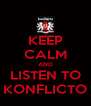 KEEP CALM AND LISTEN TO KONFLICTO - Personalised Poster A4 size