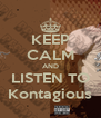 KEEP CALM AND LISTEN TO Kontagious - Personalised Poster A4 size