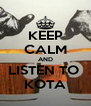 KEEP CALM AND LISTEN TO  KOTA - Personalised Poster A4 size