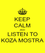 KEEP CALM AND LISTEN TO KOZA MOSTRA - Personalised Poster A4 size