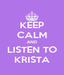 KEEP CALM AND LISTEN TO KRISTA - Personalised Poster A4 size