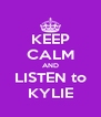 KEEP CALM AND LISTEN to KYLIE - Personalised Poster A4 size