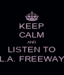 KEEP CALM AND LISTEN TO L.A. FREEWAY - Personalised Poster A4 size