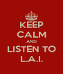 KEEP CALM AND LISTEN TO L.A.I. - Personalised Poster A4 size