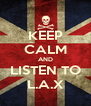KEEP CALM AND LISTEN TO L.A.X - Personalised Poster A4 size