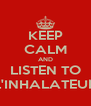 KEEP CALM AND LISTEN TO L'INHALATEUR - Personalised Poster A4 size