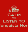 KEEP CALM AND LISTEN TO La Conquista Norteña - Personalised Poster A4 size
