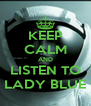 KEEP CALM AND LISTEN TO LADY BLUE - Personalised Poster A4 size