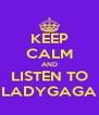 KEEP CALM AND LISTEN TO LADYGAGA - Personalised Poster A4 size