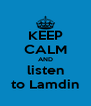 KEEP CALM AND listen to Lamdin - Personalised Poster A4 size