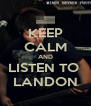 KEEP CALM AND LISTEN TO  LANDON - Personalised Poster A4 size