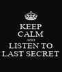 KEEP CALM AND LISTEN TO LAST SECRET - Personalised Poster A4 size