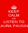 KEEP CALM AND LISTEN TO LAURA PAUSINI - Personalised Poster A4 size