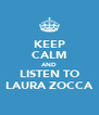 KEEP CALM AND LISTEN TO LAURA ZOCCA - Personalised Poster A4 size