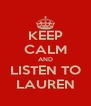 KEEP CALM AND LISTEN TO LAUREN - Personalised Poster A4 size