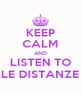 KEEP CALM AND LISTEN TO LE DISTANZE - Personalised Poster A4 size