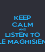 KEEP CALM AND LISTEN TO LE MAGHISIEN - Personalised Poster A4 size