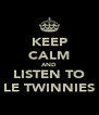 KEEP CALM AND LISTEN TO LE TWINNIES - Personalised Poster A4 size