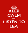 KEEP CALM AND LISTEN TO LEA - Personalised Poster A4 size