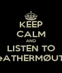 KEEP CALM AND LISTEN TO LeATHERMØUTH - Personalised Poster A4 size