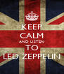 KEEP CALM AND LISTEN TO LED ZEPPELIN - Personalised Poster A4 size