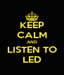 KEEP CALM AND LISTEN TO LED - Personalised Poster A4 size