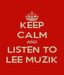 KEEP CALM AND LISTEN TO LEE MUZIK - Personalised Poster A4 size