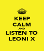 KEEP CALM AND LISTEN TO LEONI X - Personalised Poster A4 size