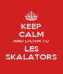 KEEP CALM AND LISTEN TO LES SKALATORS - Personalised Poster A4 size