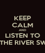 KEEP CALM AND LISTEN TO LET THE RIVER SWELL - Personalised Poster A4 size
