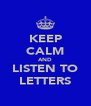 KEEP CALM AND LISTEN TO LETTERS - Personalised Poster A4 size