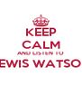 KEEP CALM AND LISTEN TO LEWIS WATSON  - Personalised Poster A4 size