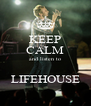 KEEP CALM and listen to  LIFEHOUSE - Personalised Poster A4 size