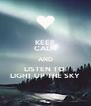 KEEP CALM AND LISTEN TO  LIGHT UP THE SKY - Personalised Poster A4 size