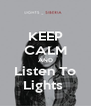 KEEP CALM AND Listen To Lights  - Personalised Poster A4 size