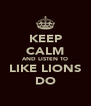 KEEP CALM AND LISTEN TO LIKE LIONS DO - Personalised Poster A4 size