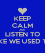 KEEP CALM AND LISTEN TO LIKE WE USED TO - Personalised Poster A4 size