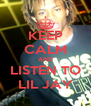 KEEP CALM AND LISTEN TO LIL JAY - Personalised Poster A4 size