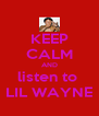 KEEP CALM AND listen to  LIL WAYNE - Personalised Poster A4 size